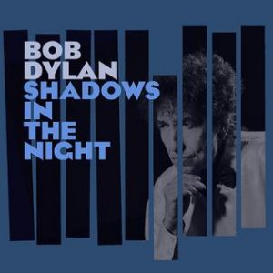 Bob Dylan - Shadows in the Night 2016