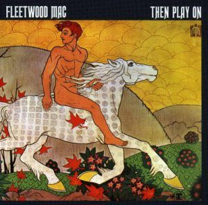 Fleetwood Mac - Then Play On (1969)