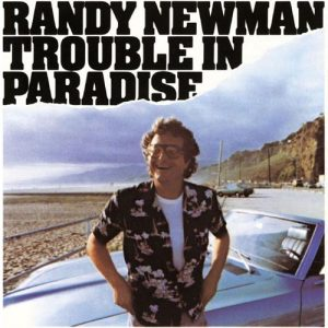 Randy Newman - Trouble in Paradise 1983