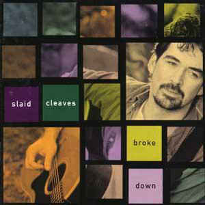 slaid cleaves - CD: broke down (2000)