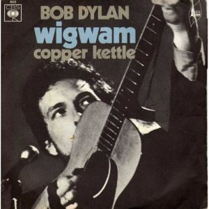 bob dylan - single wigwam & copper kettle (1970)