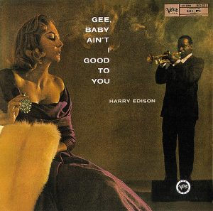 harry edison - gee baby ain't i good to you